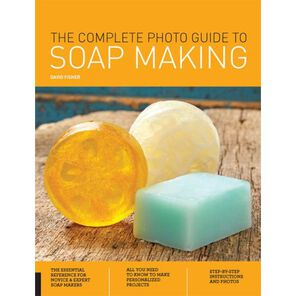 The Complete Photo Guide to Soap Making