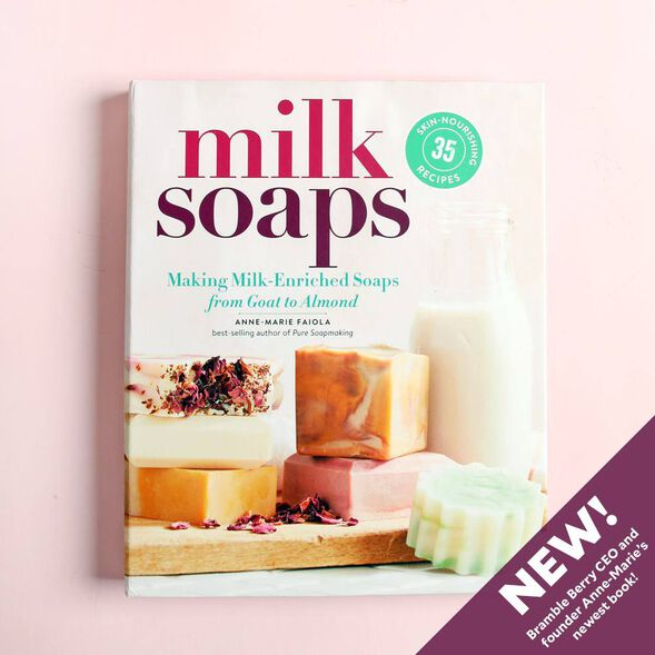 Milk Soaps: Making Milk-Enriched Soaps from Goat to Almond